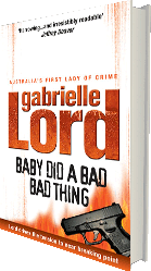 Baby Did a Bad Bad Thing - the mystery novel by Gabrielle Lord